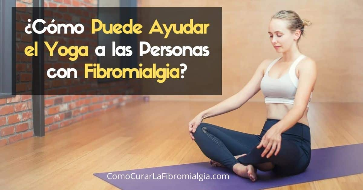 ¿Cómo Puede Ayudar el Yoga a las Personas con Fibromialgia?